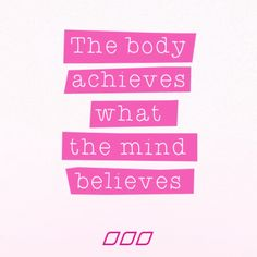 "Lorna Jane - ""The body achieves what the mind believes."""
