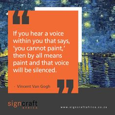 """If you hear a voice within you that says, 'you cannot paint,' then by all means paint and that voice will be silenced."""" – Vincent Van Gogh Contact Signcraft Africa, at info@signcraftafrica.co.za #CEOCircle #signagedesign #signcraftafrica #indoorsignage #outdoorsignage Outdoor Signage, Signage Design, Vincent Van Gogh, The Voice, Africa, Paint, Canning, Sayings, Exterior Signage"""