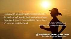 The Pain of Meditation - Finding God Through Meditation Saint Peter of Alcántara speaks about the pain of meditation and how to avoid it in this excerpt from Finding God Through Meditation... See:   http://www.spiritualdirection.com/2015/11/17/pain-of-meditation-finding-god-through-meditation