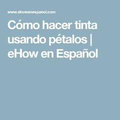 Cómo hacer tinta usando pétalos | eHow en Español