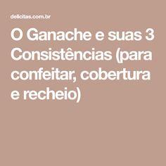 O Ganache e suas 3 Consistências (para confeitar, cobertura e recheio)