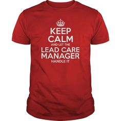 Keep Calm And Let The Lead Care Manager Handle It T- Shirt  Hoodie Lead Manager