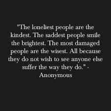 The lonliest people are the kindest...