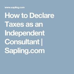 How to Declare Taxes as an Independent Consultant | Sapling.com