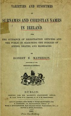 Varieties and Synonymes of Surnames and Christian Names in Ireland by Robert E. Matheson (Dublin, 1901)