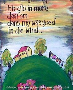 """ Ek glo in môre - daarom hang my wasgoed in die wind"" __[AShooP-Tuinkuns/FB] Afrikaanse Quotes, Painting Quotes, Living Water, Positive Living, Attitude Of Gratitude, Life Words, Life Thoughts, Wedding Quotes, African Animals"
