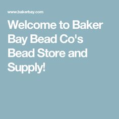 Welcome to Baker Bay Bead Co's Bead Store and Supply! Buy Gems, Bead Store, Pony Beads, Beading, Gemstones, O Beads, Gems, Gem, Seed Beads