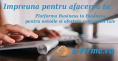 Facem afaceri impreuna! http://www.e-firme.ro