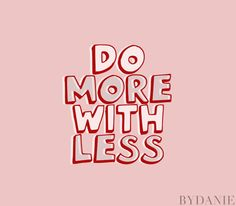 DO MORE WITH LESS | Art Work created by ByDanie | Graphic Design | www.bydanie.com