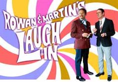 Laugh In- even at 6 or 7 years old, I thought that this was the greatest show ever