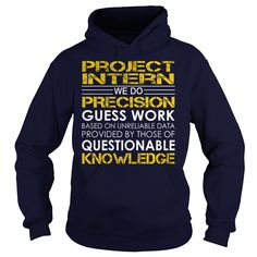Project Intern We Do Precision Guess Work Knowledge T-Shirts, Hoodies. BUY IT NOW ==► https://www.sunfrog.com/Jobs/Project-Intern--Job-Title-Navy-Blue-Hoodie.html?id=41382