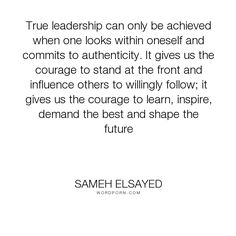 """Sameh Elsayed - """"True leadership can only be achieved when one looks within oneself and commits to..."""". truth, courage, commitment, leadership, influence, authenticity, experience-plus, human-development, joumana-ezz, noha-abdel-hameed, adam-elsayedtood, willingness, oneself, front, achivement, sameh-elsayed"""
