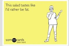 I think this is funny although it doesn't relate to me bc I really do like salads. They can be delicious depending on how you make them Someecards, Haha Funny, Hilarious, Funny Stuff, Random Stuff, I Love To Laugh, E Cards, Story Of My Life, Just For Laughs