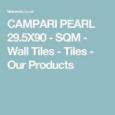CAMPARI PEARL 29.5X90 - SQM - Wall Tiles - Tiles - Our Products