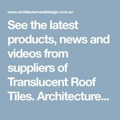 See the latest products, news and videos from suppliers of Translucent Roof Tiles. Architecture & Design showcases new building and architectural products to architects, designers, specifiers, engineers and builders. For more than 50 years, Architecture & Design has been the leading hub for the professionals creating Australia's buildings. Roof Tiles, Showcase Design, Engineers, Architects, Architecture Design, Buildings, Designers, Australia, News