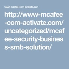 http://www-mcafee-com-activate.com/uncategorized/mcafee-security-business-smb-solution/