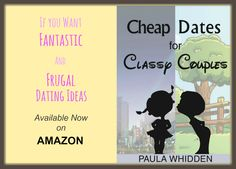 If you want fantastic yet frugal date ideas, get Cheap Dates for Classy Couples by Paula Whidden