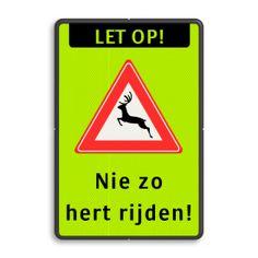 Verkeersbord - Nie zo hert rijden ! - Grappige verkeersborden - Verkeersbord op maat | Informatiebord.nl