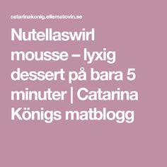 Nutellaswirl mousse – lyxig dessert på bara 5 minuter | Catarina Königs matblogg