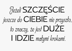 No niech w końcu nadejdzie Words Of Wisdom Quotes, Poetry Quotes, Me Quotes, Motivational Quotes, Inspirational Quotes, Fight For Your Dreams, Some Words, Man Humor, Positive Thoughts