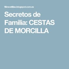 Secretos de Familia: CESTAS DE MORCILLA