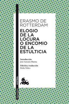 """Erasmo de Rotterdam: """"Elogio de la locura o encomio de la estulticia"""". Introducción de José Antonio Marina. Edición y traducción de Pedro Voltes. Austral, 1999."""