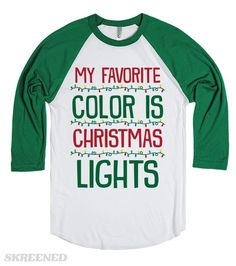 My Favorite Color Is Christmas Lights | When it's Christmas time, is there any other color that's expectable to be your favorite? This makes a great shirt for anyone who is Christmas obsessed. It's also a great shirt to wear while you're decorating your Christmas tree and house! #Skreened