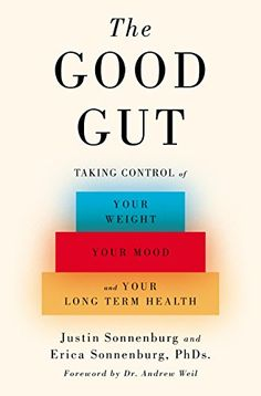 The Good Gut: Taking Control of Your Weight, Your Mood, and Your Long-term Health: 9781594206283: Medicine & Health Science Books @ Amazon.com