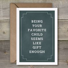 Being Your Favorite Child Seems Like Gift Enough Funny Mothers Day or Fathers Day Card,  favorite child card