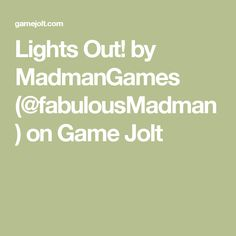 Lights Out! by MadmanGames (@fabulousMadman) on Game Jolt