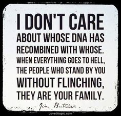 True I have lots of friends I consider family