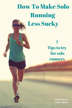 How To make solo running less sucky 7 tips for runners
