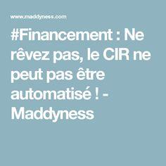 #Financement : Ne rêvez pas, le CIR ne peut pas être automatisé ! - Maddyness
