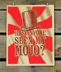 Has Anyone Seen My Mojo 11x14 screen print by sharonismsbhaven, $20.00