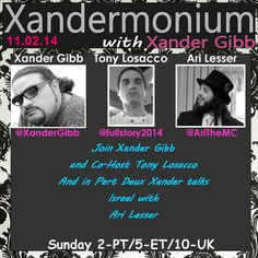 PLEASE SHARE THIS EVENT, THANK YOU :) Sunday Noveber 2nd 2014 2pm - Pst/5pm - Est/9pm - Uk   Madrigal Media Presents #Xandermonium   Xander Gibb I Follow on Facebook/Twitter & Check out his Website. http://www.xandergibb.com/  and  Guest Co Host Anthony Losacco Broadcaster, Libertarian, Free thinker.  And in Part Deux Xander talks  #Israel with:  Ari Lesser https://www.facebook.com/arithemc   Call Us: 347-884-9061  http://www.blogtalkradio.com/xandermonium/2014/11/02/xandermonium POSTS