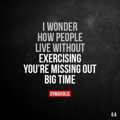 I Wonder How People Live Without Exercising  You're missing out big time.  More motivation: https://www.gymaholic.co  #fitness #motivation #workout