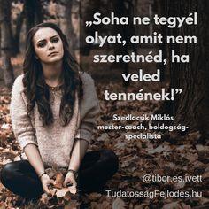 """""""Soha ne tegyél olyat, amit nem szeretnéd, ha veled tennének!"""" Szedlacsik Miklós mester-coach, boldogság-specialista #AranykoriTanítások #TiborésIvett #etika #ártótett #lélek #idézetek #személyiségfejlődés #önfejlesztés #tudás #tudatosság #fejlődés #SzedlacsikMiklós #tanítások #szellemiség #spirituális"""