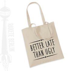 Jutebeutel Better late  than ugly von RaketeBerlin auf Etsy