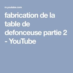 fabrication de la table de defonceuse partie 2 - YouTube