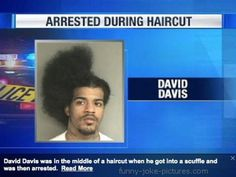 David Davis was in the middle of a haircut when he got into a scuffle and was then arrested