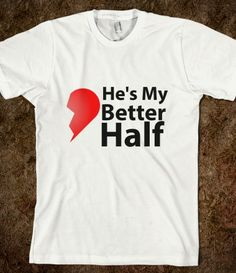 He's My Better Half Do you want to surprise your boyfriend for Valentine? Get this t-shirt and tell him how much he means to you. You can also purchase the matching shirt for him. Printed on Skreened T-Shirt My Better Half, Matching Shirts, Funny Valentine, Pick One, Dates, I Am Awesome, Boyfriend, Mens Tops, T Shirt