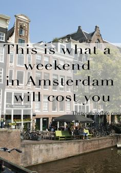 This is what a weekend in Amsterdam will cost you - The Tourist Of Life