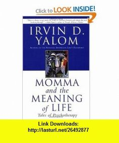 Momma and the Meaning of Life Tales of Psychotherapy (9780060958381) Irvin D. Yalom , ISBN-10: 0060958383  , ISBN-13: 978-0060958381 ,  , tutorials , pdf , ebook , torrent , downloads , rapidshare , filesonic , hotfile , megaupload , fileserve