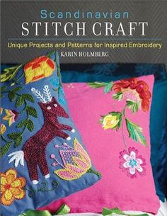 KARIN HOLMBERG - SCANDINAVIAN STITCH CRAFT: UNIQUE PROJECTS AND PATTERNS FOR INSPIRED EMBROIDERY