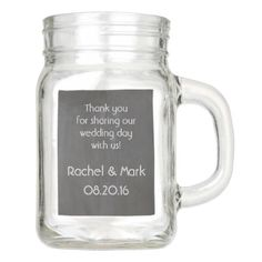 """Filled with flowers or goodies these Personalized Mason Jars make the perfect favor or centerpiece for any wedding, party, BBQ, etc. """"Chalkboard look"""" only, it CANNOT be written on with chalk. Customizable on 2 sides (with handle) or 4 sides (without handle). Dishwasher & microwave safe."""
