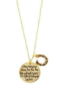 'It's Never Too Late To Be What You Might Have Been' Necklace