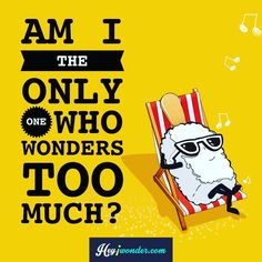 Am I the only one who wonders too much? #wonder #iwonder #curious #alwayscurious #amitheonlyone