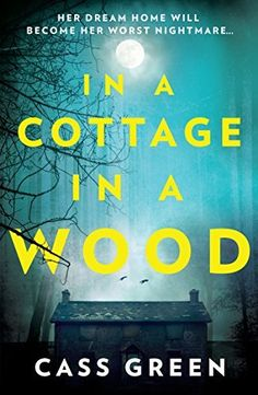 In a Cottage In a Wood: The gripping new psychological thriller from the bestselling author of The Woman Next Door by Cass Green, http://www.amazon.co.uk/dp/B06XB594Q2/ref=cm_sw_r_pi_dp_x_RAzrzbWA924F6