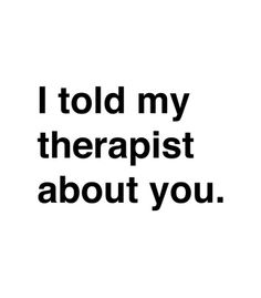 Vandal | Camisetas personalizadas - I told my therapist about you.