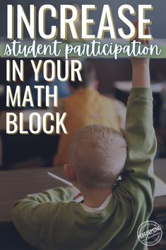 These easy-to-implement tips will help you increase student participation and give your students the confidence they need to succeed in math!